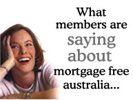 what members are saying about mortgage free australia